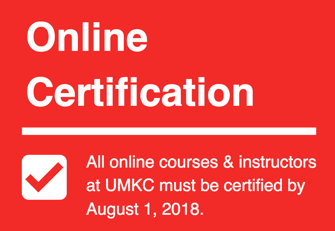 All online courses and instructors at UMKC must be certified by August 1, 2018